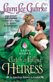 Catch a Falling Heiress An American Heiress in London, Laura Lee Guhrke