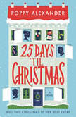 25 Days 'Til Christmas A Novel, Poppy Alexander