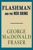 Flashman and the Red Skins, George MacDonald Fraser