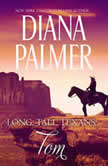 Long, Tall Texans: Tom, Diana Palmer