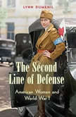 The Second Line of Defense American Women and World War I, Lynn Dumenil