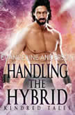 Handling the Hybrid A Kindred Tales Novel, Evangeline Anderson