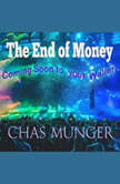 The End of Money, Chas Munger