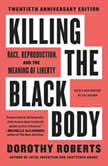 Killing the Black Body Race, Reproduction, and the Meaning of Liberty, Dorothy Roberts