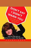 Don't Say I Didn't Warn You Kids, Carbs, and the Coming Hormonal Apocalypse, Anita Renfroe