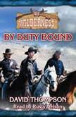 By Duty Bound Wilderness, 41, David Thompson