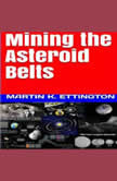 Mining the Asteroid Belts, Martin K. Ettington