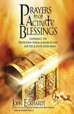 Prayers that Activate Blessings Experience the Protection, Power & Favor of God for You & Your Loved Ones, John Eckhardt