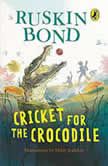 Cricket for the Crocodile, Ruskin Bond