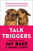 Talk Triggers The Complete Guide to Creating Customers with Word-of-Mouth, Jay Baer