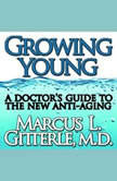 Growing Young A Doctor's Guide to the NEW Anti-Aging, Marcus L Gitterle