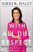 With All Due Respect Defending America with Grit and Grace, Nikki R. Haley