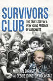 Survivors Club The True Story of a Very Young Prisoner of Auschwitz, Michael Bornstein