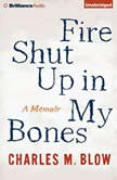 Fire Shut Up In My Bones A Memoir, Charles M. Blow