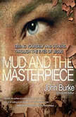 The Mud and the Masterpiece Seeing Yourself and Others through the Eyes of Jesus, John Burke