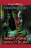 What Fire Cannot Burn, John Ridley