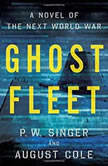Ghost Fleet A Novel of the Next World War, P.W. Singer