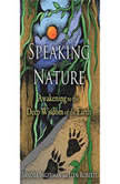 Speaking with Nature Awakening to the Deep Wisdom of the Earth, Sandra Ingerman