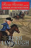 Rush Revere and the American Revolution Time-Travel Adventures With Exceptional Americans, Rush Limbaugh