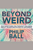 Beyond Weird, Philip Ball