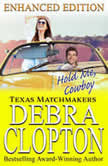 HOLD ME, COWBOY Enhanced Edition Texas Matchmakers, Debra Clopton