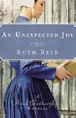 An Unexpected Joy An Amish Christmas Gift Novella, Ruth Reid