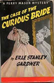 Perry Mason and the Case of the Curious Bride A Radio Dramatization, Erle Stanley Gardner