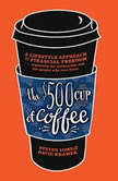 The 500 Cup of Coffee A Lifestyle Approach to Financial Independence, Steven Lome