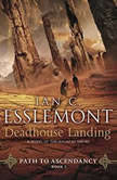 Deadhouse Landing A Novel of the Malazan Empire, Ian C. Esslemont