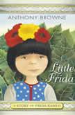 Little Frida A Story of Frida Kahlo, Anthony Browne
