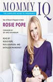 Mommy IQ The Complete Guide to Pregnancy, Rosie Pope