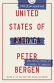 United States of Jihad Investigating America's Homegrown Terrorists, Peter Bergen