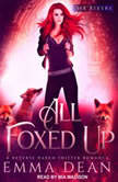 All Foxed Up, Emma Dean