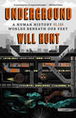 Underground A Human History of the Worlds Beneath Our Feet, Will Hunt