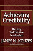 Achieving Credibility The Key to Effective Leadership, James M. Kouzes