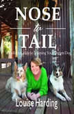 Nose to Tail: A Holistic Guide to Training Your Dream Dog , Louise Harding