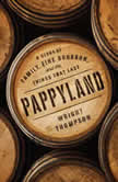 Pappyland A Story of Family, Fine Bourbon, and the Things That Last, Wright Thompson