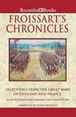 Froissart's ChroniclesExcerpts From The Great Wars of England and France, Jean Froissart