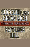 Succeed and Grow Rich Through Persuasion Revised Edition, Napoleon Hill