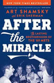 After the Miracle The Lasting Brotherhood of the '69 Mets, Art Shamsky