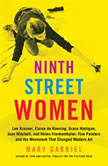 Ninth Street Women Lee Krasner, Elaine de Kooning, Grace Hartigan, Joan Mitchell, and Helen Frankenthaler: Five Painters and the Movement That Changed Modern Art, Mary Gabriel