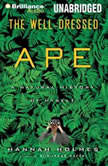 The Well-Dressed Ape A Natural History of Myself, Hannah Holmes