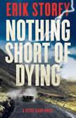 Nothing Short of Dying A Clyde Barr Thriller, Erik Storey