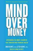 Mind over Money Overcoming the Money Disorders That Threaten Our Financial Health, Brad Klontz