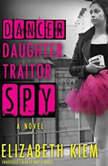 Dancer, Daughter, Traitor, Spy, Elizabeth Kiem