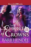 A Choice of Crowns, Barb Hendee