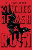 Witches of Ash and Ruin, E. Latimer