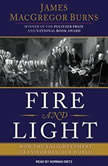 Fire and Light How the Enlightenment Transformed Our World, James MacGregor Burns