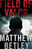 Field of Valor A Thriller, Matthew Betley