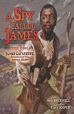 Spy Called James, A The True Story of James Lafayette, Revolutionary War Double Agent, Anne Rockwell